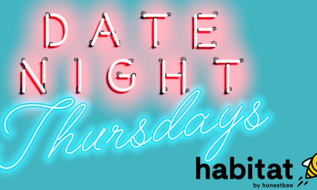Bring your bae, family, and friends over Date Night Thursdays at habitat by honestbee