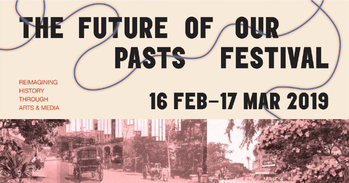The Future of Our Pasts Festival: Reimagining Singapore's History through 11 Multidisciplinary Art Projects and Fringe Programmes - Alvinology