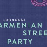 Armenian Street Party: Living Peranakan returns this 15 – 16 March with free admission! See full schedule here –