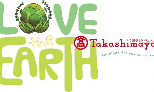 """Takashimaya Singapore launches its first Month-Long """"Love The Earth"""" Festival this March"""